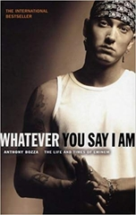 Whatever You Say I Am The Life And Times Of Eminem