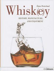 Whiskey History Manufacture and Enjoyment