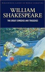 William Shakespeare the Great Comedies and Tragedies