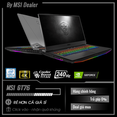 MSI GT76 9SG - 097VN | i9-9900K | 64GB DDR4 | SSD 1TB + HDD 1TB | VGA RTX 2080 8GB | 17.3 FHD IPS 240Hz | Win10. [DEAL GIÁ MUA]